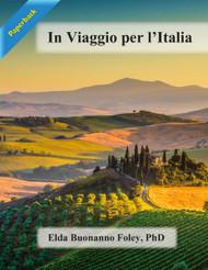 In Viaggio per L'Italia: Percorso tra la cultura e la lingua del Bel Paese (Elda Buonanno Foley) - Paperback