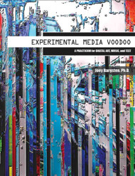 Experimental Media Voodoo: A Practicum for Digital Art, Music, and Text (Joey Bargsten) - Paperback