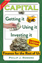 Capital: Getting it, Using it, Investing it: Finance for the Rest of Us - 2nd Edition (Philip Romero) Hardcover