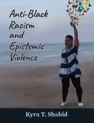 Anti-Black Racism and Epistemic Violence (Shahid) - Hardcover