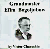 Grandmaster Efim Bogoljubow - Chess Biography Download