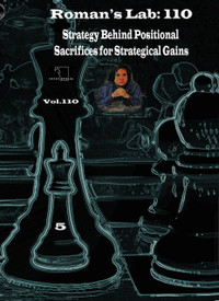 Roman's Lab, Vol. 110: Strategy Behind Positional Sacrifices for Strategic Gains Chess Download