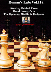 Roman's Chess Labs 114: Strategy Behind Pawn Breakthroughs in the Opening, Middle & Endgame Download