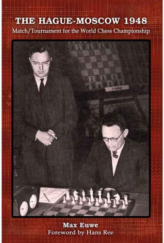 The Hague-Moscow 1948: Match/Tournament for the World Chess Championship Print Book