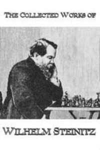 The Collected Works of Wilhelm Steinitz - Chess Biography Download