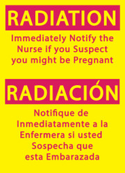 RADIATION Immediately Notify the Nurse if you Suspect you might be Pregnant/RADIACION Notifique de Inmediatamente a la Enfermera si usted Sospecha que esta Embarazada