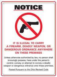 Notice, It Is Illegal To Carry A Firearm, Deadly Weapon, Or Dangerous Ordnance Anywhere On these Premises, Unless otherwise authorized by law, no person shall knowingly possess, have under the person's control, convey, or attempt to convey a deadly weapon or dangerous ordnance onto these premises. Posted Pursuant to the Ohio Revised Code