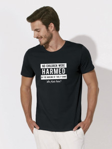 """""""No children were harmed in the making of this t-shirt. Who made yours?"""" MB"""