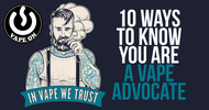 10 Ways to Know You Are a Vape Advocate