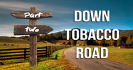 Down Tobacco Road Part II - The Game Changes