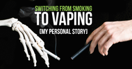Switching From Smoking to Vaping [MY PERSONAL STORY]