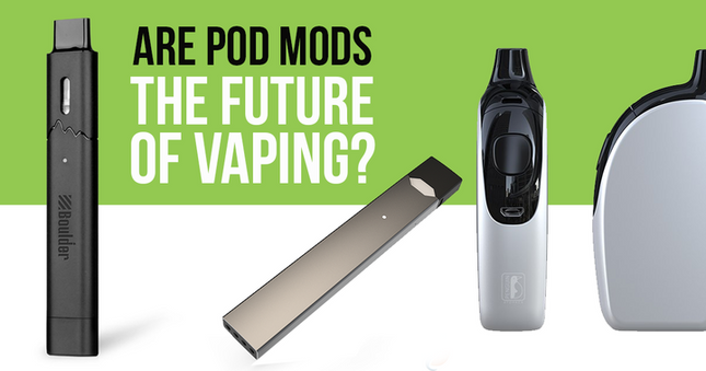 Are Pod Mods The Future Of Vaping?
