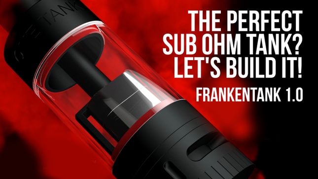 The Perfect Sub Ohm Tank? Let's build it!