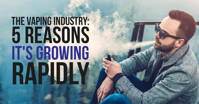 The Vaping Industry: 5 Reasons It's Growing Rapidly