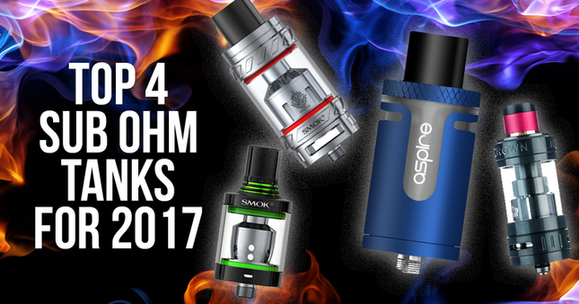 The 4 Best Sub Ohm Tanks For 2017