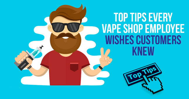 Top Tips Every Vape Shop Employee Wishes Customers Knew
