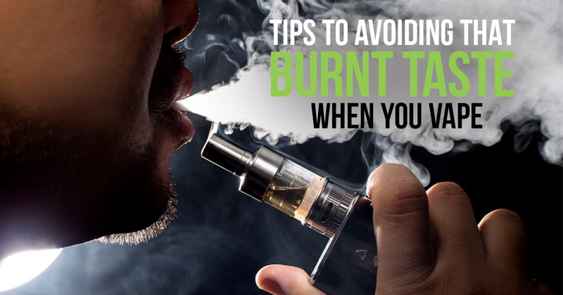 3 Tips For Avoiding That Burnt Taste When You Vape