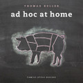 Ad Hoc At Home - Thomas Keller