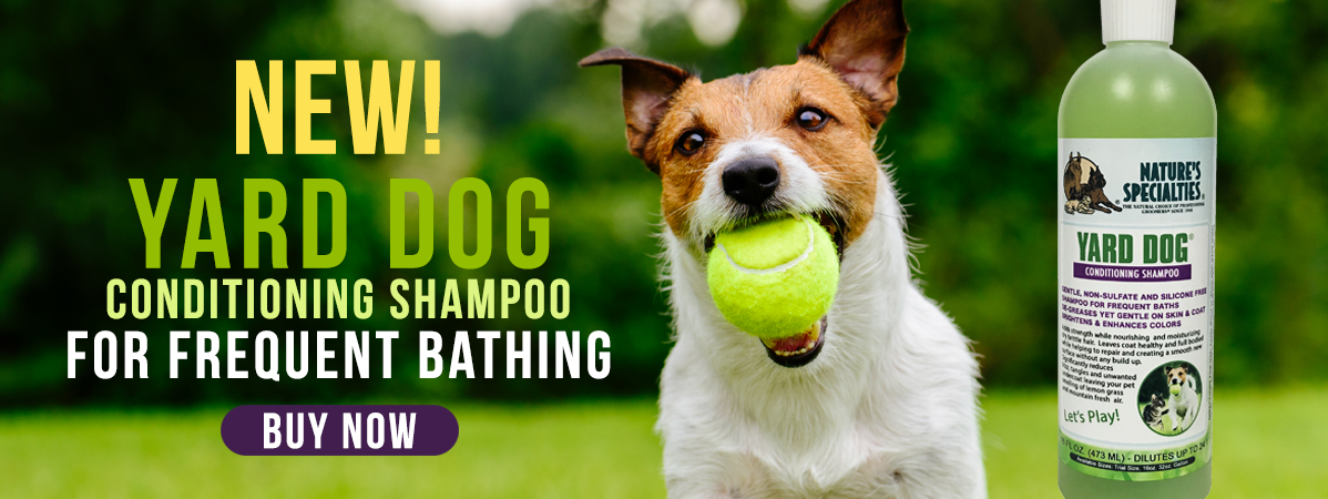 New! Yard dog conditioning shampoo for frequent bathing