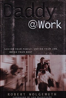 Daddy @ Work: Loving Family, Job…Being Your Best in Both
