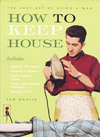 How to Keep House: Lost Art of Being a Man
