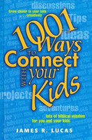 1001 Ways to Connect with your Kids: Biblical Wisdom