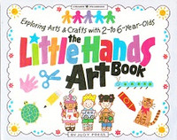 Little Hands Art Book: Exploring Arts, Crafts