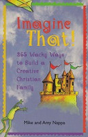 Imagine That! 365 Wacky Ways to Build Christian Family