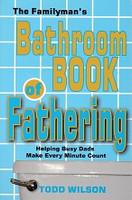 Familyman's Bathroom Book of Fathering