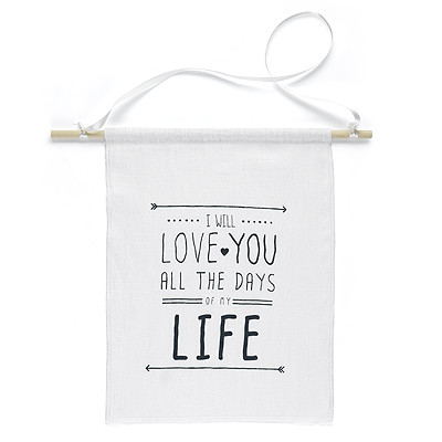 """Linen banner with the text """"I Will Love You all the Days of My Life"""" printed in grey on the front side."""