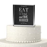 Eat, Drink and Be Married Acrylic Cake Top