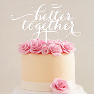 better together White Acrylic Cake Top