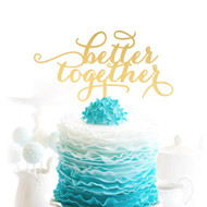 better together Brushed Gold Acrylic Cake Top