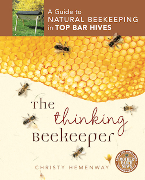 The Thinking Beekeeper - is a guide to Natural Beekeeping in Top Bar Hives.