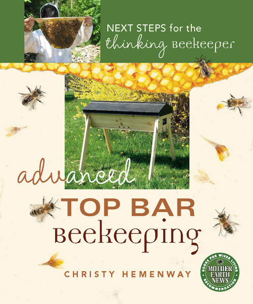 Advanced Top Bar Beekeeping - Next Steps for the Thinking Beekeeper.
