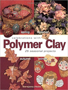 Celebrations With Polymer Clay: 25 Seasonal Projects by Helm, SaraJane