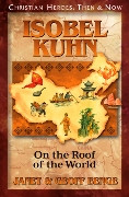 Christian Heroes Then & Now: Isobel Kuhn: On the Roof of the World