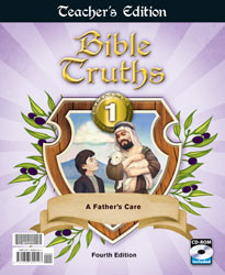 Bible Truths 1: A Father's Care Teacher's Manual 4th Ed.