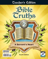 Bible Truths 2 A Servant's Heart Teacher's Edition (4th Ed.)
