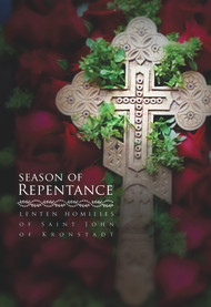 Season of Repentance: Lenten Homilies of Saint John of Kronstadt