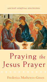 Praying the Jesus Prayer (Ancient Spiritual Disciplines)