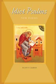 Idiot Psalms: New Poems