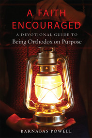 A  Faith Encouraged: A Devotional Guide to Being Orthodox on Purpose