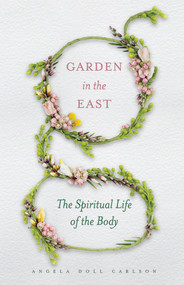 Garden in the East: The Spiritual Life of the Body