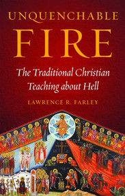 Unquenchable Fire: The Traditional Christian Teaching about Hell