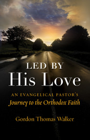 Led by His Love: An Evangelical Pastor's Journey to the Orthodox Faith