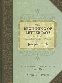 The Beginning of Better Days: Divine Instruction to Women from the Prophet Joseph Smith (Hardcover) *