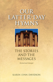 Our Latter-day Hymns: The Stories and The Messages (Paperback, Revised Edition) *