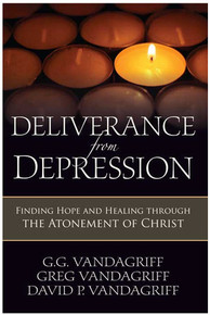 Deliverance from Depression: Finding Hope and Healing Through the Atonement of Christ (Paperback) *