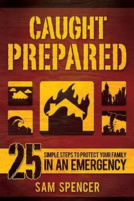 Caught Prepared 25 Simple Steps to Protect Your Family in an Emergency (Paperback) *